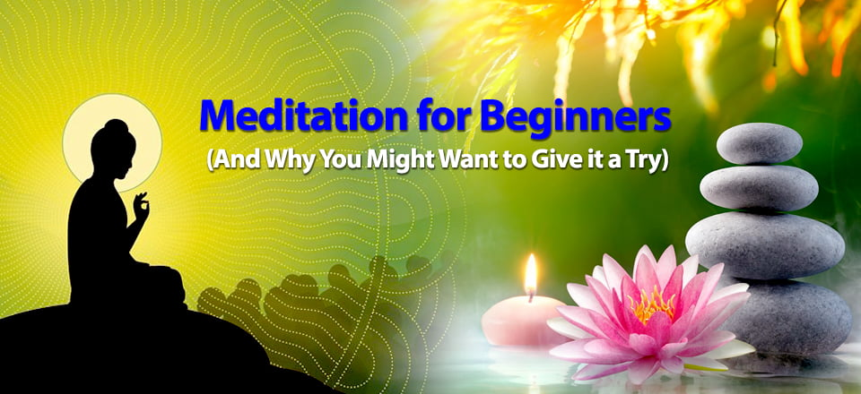 Meditation for Beginners (And Why You Might Want to Give it a Try)