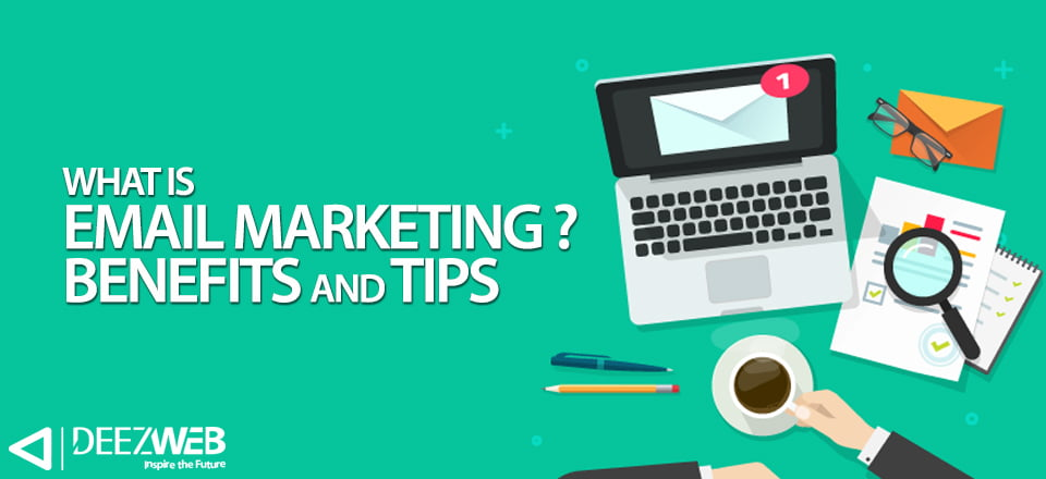 What Is Email Marketing ? Email Marketing Benefits And Tips